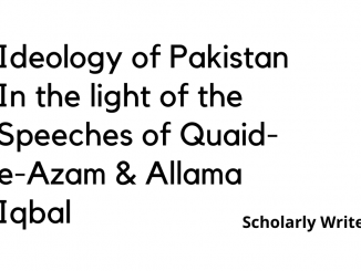 Ideology of Pakistan in the light of the Speeches and statements of Quaid e Azam & Allama Iqbal