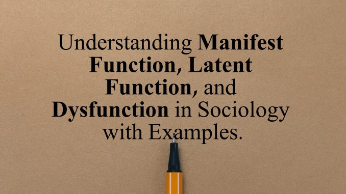 Manifest Functions, Latent Functions, Dysfunctions in Sociology